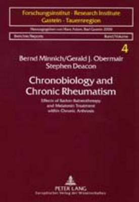 Chronobiology and Chronic Rheumatism: Effects of Radon-Balneotherapy and Melatonin Treatment within Chronic Arthrosis - Reports of the Research Institute / Berichte Des Forschungsinstituts Gastein-Tauernregion 4 (Paperback)