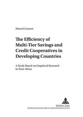 The Efficiency of Multi-Tier Savings and Credit Cooperatives in Developing Countries: A Study Based on Empirical Research in West Africa - Entwicklung Und Finanzierung 8 (Paperback)