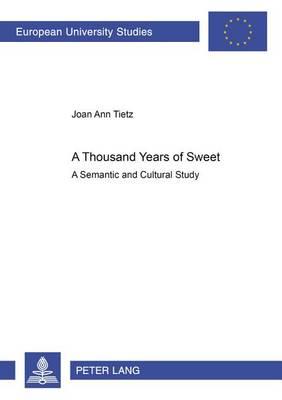 A Thousand Years of Sweet: A Semantic and Cultural Study - Europaische Hochschulschriften Reihe 14: Angelsachsische Sprache und Literatur 384 (Paperback)