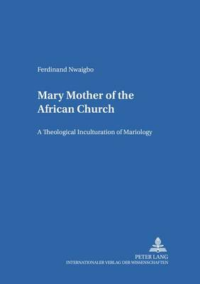 Mary: Mother of the African Church: A Theological Inculturation of Mariology - Bamberger Theologische Studien 16 (Paperback)