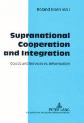 Supranational Cooperation and Integration: Goods and Services vs. Information (Hardback)