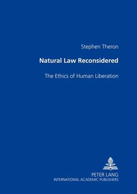 Natural Law Reconsidered: The Ethics of Human Liberation (Paperback)