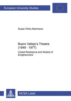 Buero Vallejo's Theatre (1949-1977): Coded Resistance and Models of Enlightenment (Paperback)