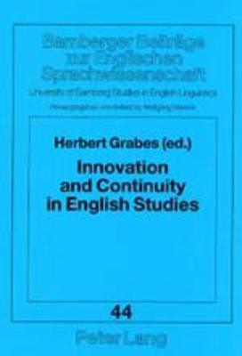 Innovation and Continuity in English Studies: A Critical Jubilee - Bamberger Beitrage zur Englischen Sprachwissenschaft/Bamberg Studies in English Linguistics 44 (Paperback)