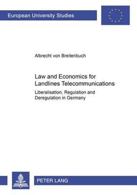 Law and Economics for Landlines Telecommunications: Liberalisation, Regulation and Deregulation in Germany - Europaische Hochschulschriften Reihe 5: Volks- und Betriebswirtschaft 2812 (Paperback)