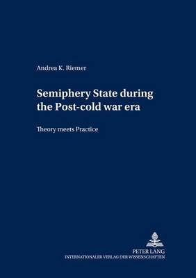 Semiperiphery States During the Post-Cold War Era: Theory Meets Practice (Paperback)