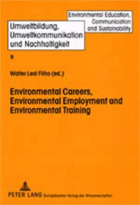 Environmental Careers, Environmental Employment and Environmental Training: International Approaches and Contexts - Umweltbildung, Umweltkommunikation und Nachhaltigkeit Environmental Education, Communication and Sustainability v. 9 (Paperback)