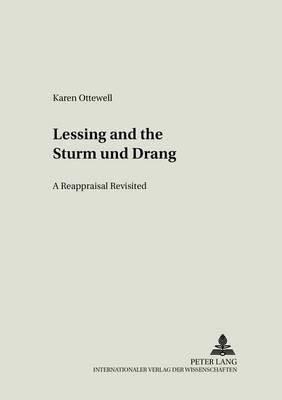 Lessing and the Sturm Und Drang: A Reappraisal Revisited - Europaische Aufklarung in Literatur Und Sprache 14 (Paperback)