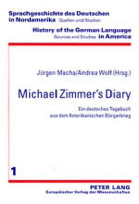 Michael Zimmer's Diary: Ein Deutsches Tagebuch Aus Dem Amerikanischen Buergerkrieg - History of the German Language in America: Sources & Studies v. 1 (Paperback)