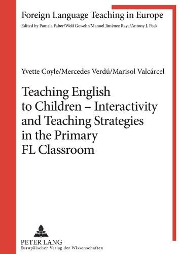 Teaching English to Children - Interactivity and Teaching Strategies in the Primary FL Classroom - Foreign Language Teaching in Europe 5 (Paperback)