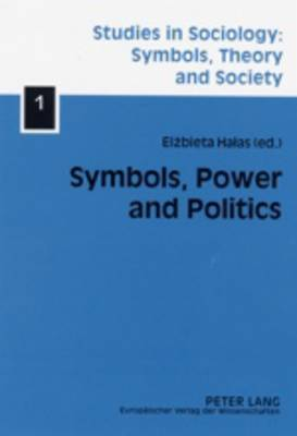 Symbols, Power and Politics - Studies in Sociology: Symbols, Theory and Society 1 (Paperback)