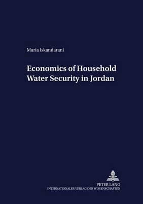 Economics of Household Water Security in Jordan - Development Economics & Policy v. 25 (Paperback)