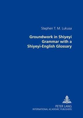 Groundwork in Shiyeyi Grammar with a Shiyeyi-English Glossary (Paperback)