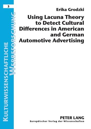Using Lacuna Theory to Detect Cultural Differences in American and German Automotive Advertising - Kulturwissenschaftliche Werbeforschung 3 (Paperback)