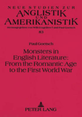 Monsters in English Literature: from the Romantic Age to the First World War - Neue Studien zur Anglistik und Amerikanistik 83 (Paperback)