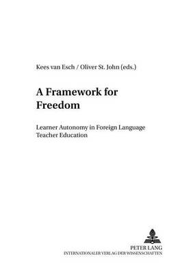 A Framework for Freedom: Learner Autonomy in Foreign Language Teacher Education - Foreign Language Teaching in Europe 8 (Paperback)