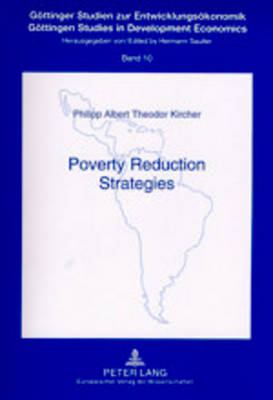 Poverty Reduction Strategies: A Comparative Study Applied to Empirical Research - Gottinger Studien zur Entwicklungsokonomik Gottingen Studies in Development Economics 10 (Paperback)