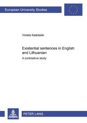 Existential Sentences in English and Lithuanian: A Contrastive Study - Europaische Hochschulschriften/European University Studies/Publications Universitaires Europeennes Reihe 21: Linguistik/Series 21: Linguistics/Serie 21: Linguistique 248 (Paperback)