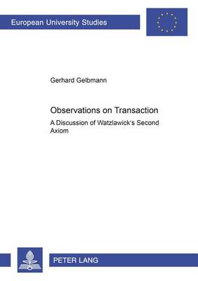 Observations on Transaction: A Discussion of Watzlawick's Second Axiom - Europaische Hochschulschriften/European University Studies/Publications Universitaires Europeennes Reihe 20: Philosophie/Series 20: Philosophy/Serie 20: Philosophie 645 (Paperback)