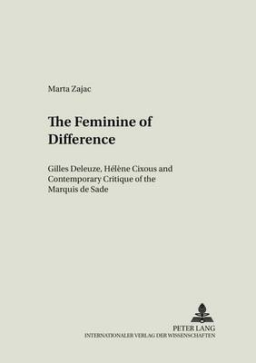 The Feminine of Difference: Gilles Deleuze, Helene Cixous and Contemporary Critique of the Marquis De Sade - Literary & Cultural Theory 12 (Paperback)