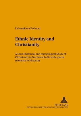 Ethnic Identity and Christianity: A Socio-historical and Missiological Study of Christianity in Northeast India with Special Reference to Mizoram - Studien zur Interkulturellen Geschichte des Christentums/Etudes d'Histoire Interculturelle de Christianisme/Studies in the Intercultural History of Christianity 129 (Paperback)