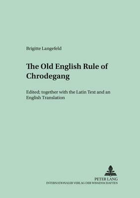 The Old English Version of the Enlarged Rule of Chrodegang - Munchener Universitatsschriften Texte und Untersuchungen zur Englischen Philologie 26 (Paperback)