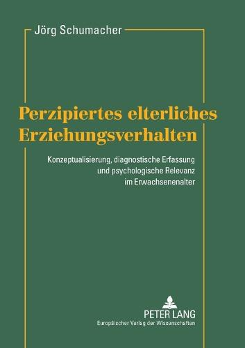 Perzipiertes Elterliches Erziehungsverhalten: Konzeptualisierung, Diagnostische Erfassung Und Psychologische Relevanz Im Erwachsenenalter (Paperback)