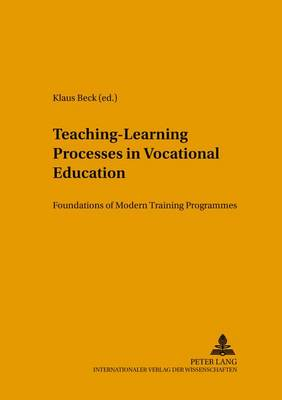 Teaching-learning Processes in Vocational Education: Foundations of Modern Training Programmes - Konzepte des Lehrens und Lernens 5 (Paperback)