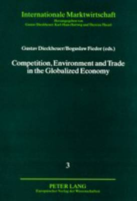 Competition, Environment and Trade in the Globalized Economy - Internationale Marktwirtschaft 3 (Paperback)