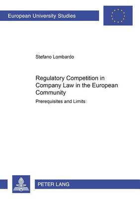 Regulatory Competition in Company Law in the European Community: Prerequisites and Limits - Europaische Hochschulschriften Reihe 5: Volks- und Betriebswirtschaft 2919 (Paperback)