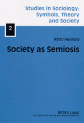 Society as Semiosis: Neostructuralist Theory of Culture and Society - Studies in Sociology: Symbols, Theory and Society 2 (Paperback)