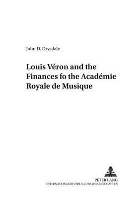 Louis Veron and the Finances of the Academie Royale De Musique - Perspektiven der Opernforschung 9 (Paperback)