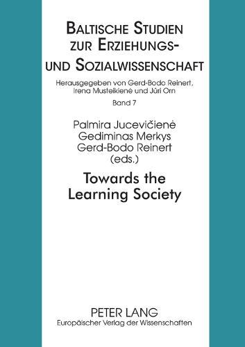 Towards the Learning Society: Educational Issues - Baltische Studien zur Erziehungs- Und Sozialwissenschaft 7 (Paperback)