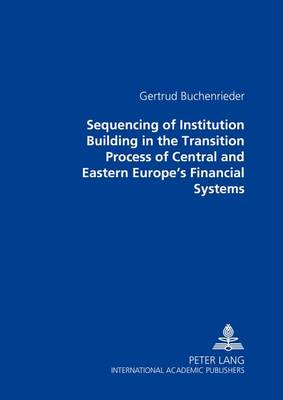 Sequencing of Institution Building in the Transition Process of Central and Eastern Europe's Financial Systems (Paperback)
