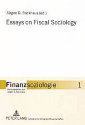 Essays on Fiscal Sociology - Finanzsoziologie 1 (Paperback)