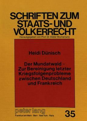 Der Mundatwald - Zur Bereinigung Letzter Kriegsfolgenprobleme Zwischen Deutschland Und Frankreich - Schriften Zum Staats- Und Voelkerrecht 35 (Paperback)