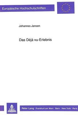 Das Deja Vu-Erlebnis - Europaeische Hochschulschriften / European University Studie 337 (Paperback)