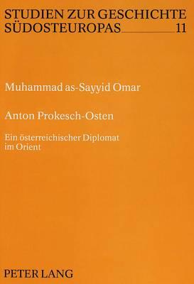 Anton Prokesch-Osten: Ein Oesterreichischer Diplomat Im Orient - Studien Zur Geschichte Sudosteuropas, 11 (Hardback)