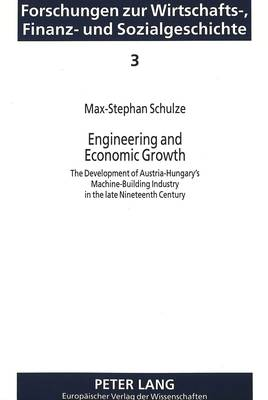 Engineering and Economic Growth: Development of Austria-Hungary's Machine Building Industry in the Late Nineteenth Century (Paperback)