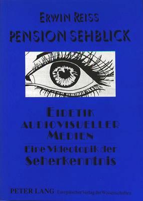 Pension Sehblick. Eidetik Audiovisueller Medien: Eine Videotopik Der Seherkenntnis - Forschungen Zur Literatur- Und Kulturgeschichte, 50 (Paperback)