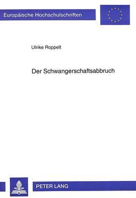Der Schwangerschaftsabbruch: Bewertung Und Bewaeltigung Eines Stressereignisses - Europaeische Hochschulschriften / European University Studie 518 (Paperback)
