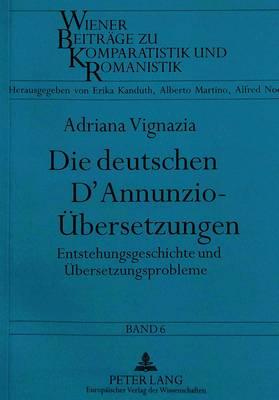 Die Deutschen D'Annunzio-Uebersetzungen: Entstehungsgeschichte Und Uebersetzungsprobleme - Wiener Beitraege Zu Komparatistik Und Romanistik 6 (Paperback)