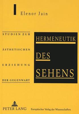 Hermeneutik Des Sehens: Studien Zur Aesthetischen Erziehung Der Gegenwart (Paperback)