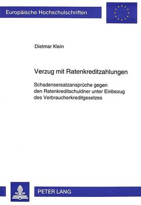Verzug Mit Ratenkreditzahlungen: Schadensersatzansprueche Gegen Den Ratenkreditschuldner Unter Einbezug Des Verbraucherkreditgesetzes - Europaeische Hochschulschriften / European University Studie 1761 (Paperback)