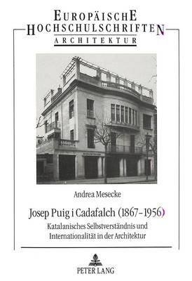 Josep Puig I Cadafalch (1867-1956): Katalanisches Selbstverstaendnis Und Internationalitaet in Der Architektur - Europaische Hochschulschriften. Reihe XXXVII, Architektur, 15 (Hardback)