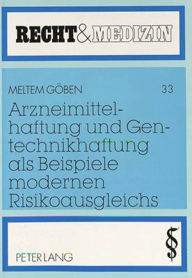 Arzneimittelhaftung Und Gentechnikhaftung ALS Beispiele Modernen Risikoausgleichs: Mit Rechtsvergleichenden Ausblicken Zum Tuerkischen Und Schweizerischen Recht - Recht Und Medizin 33 (Paperback)
