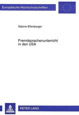 Fremdsprachenunterricht in Den USA: Bedingungen Und Strukturen an Den Hochschulen Der USA Unter Besonderer Beruecksichtigung Des Faches Deutsch - Europaeische Hochschulschriften / European University Studie 644 (Paperback)