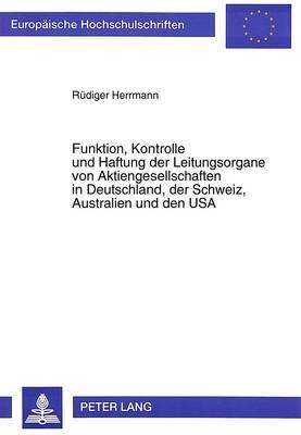Funktion, Kontrolle Und Haftung Der Leitungsorgane Von Aktiengesellschaften in Deutschland, Der Schweiz, Australien Und Den USA - Europaeische Hochschulschriften / European University Studie 1824 (Paperback)