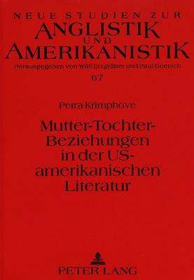 Mutter-Tochter-Beziehungen in Der Us-Amerikanischen Literatur: Eine Interkulturelle Untersuchung - Neue Studien Zur Anglistik Und Amerikanistik 67 (Paperback)