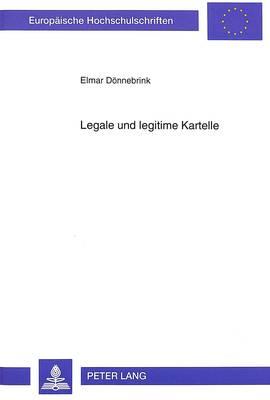 Legale Und Legitime Kartelle: Eine Untersuchung Auf Der Basis Des Koordinationsmaengel-Diagnosekonzepts - Europaeische Hochschulschriften / European University Studie 1764 (Paperback)